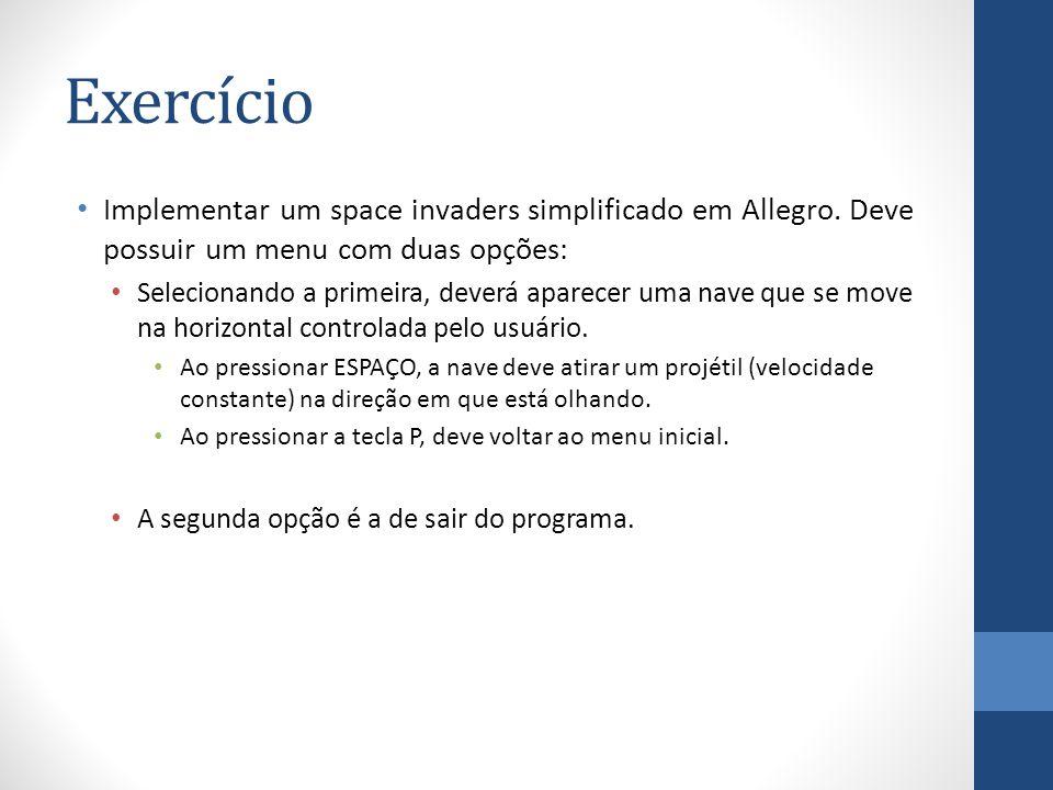 Exercício Implementar um space invaders simplificado em Allegro. Deve possuir um menu com duas opções: