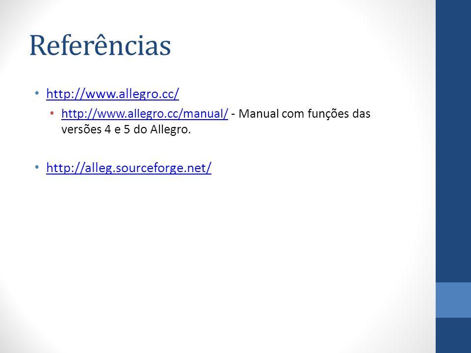 Referências http://www.allegro.cc/ http://alleg.sourceforge.net/