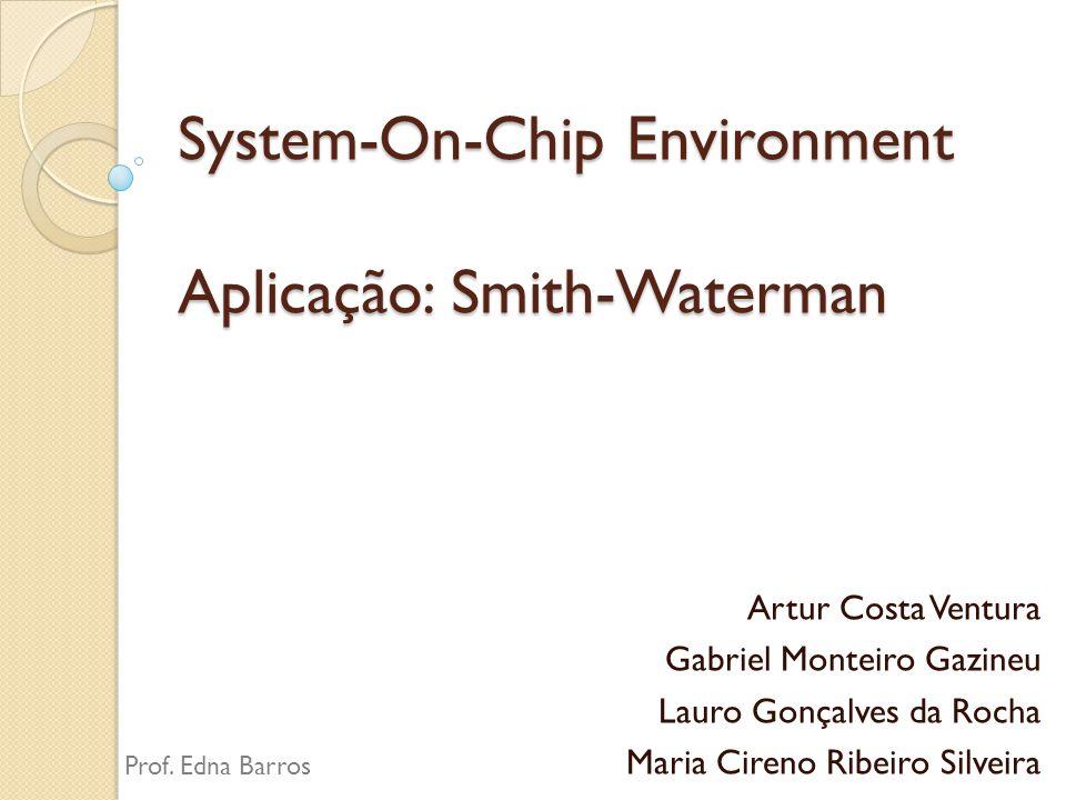 System-On-Chip Environment Aplicação: Smith-Waterman