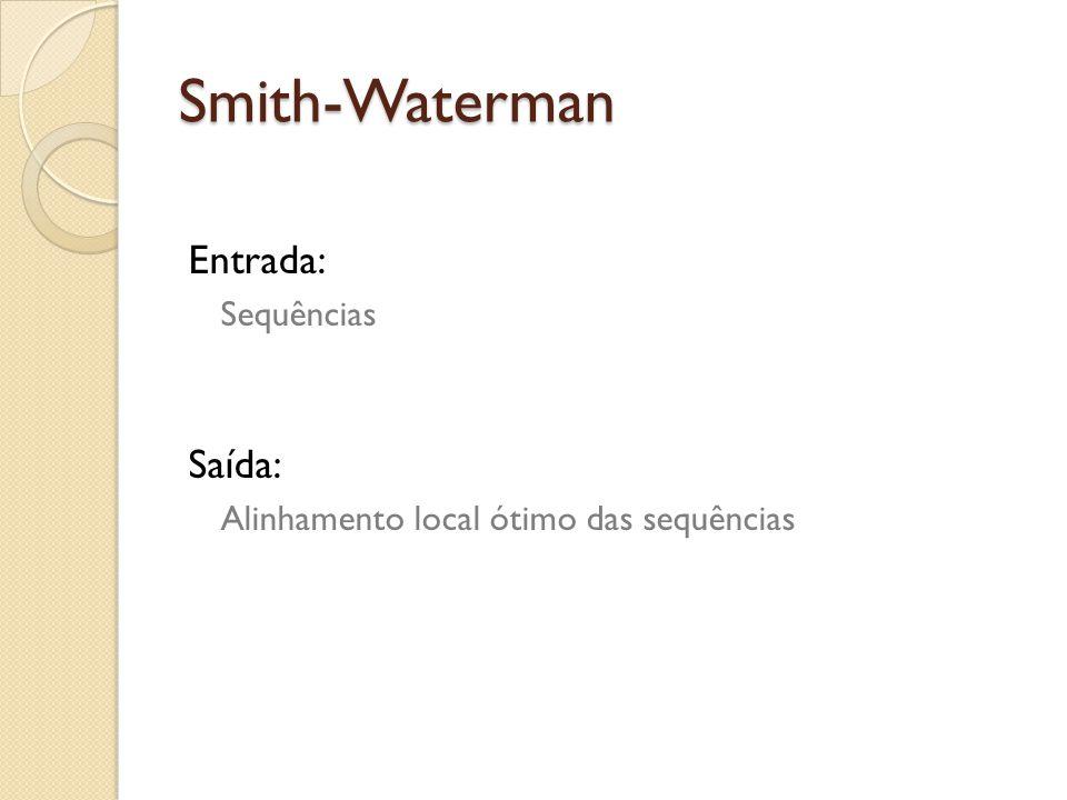 Smith-Waterman Entrada: Saída: Sequências