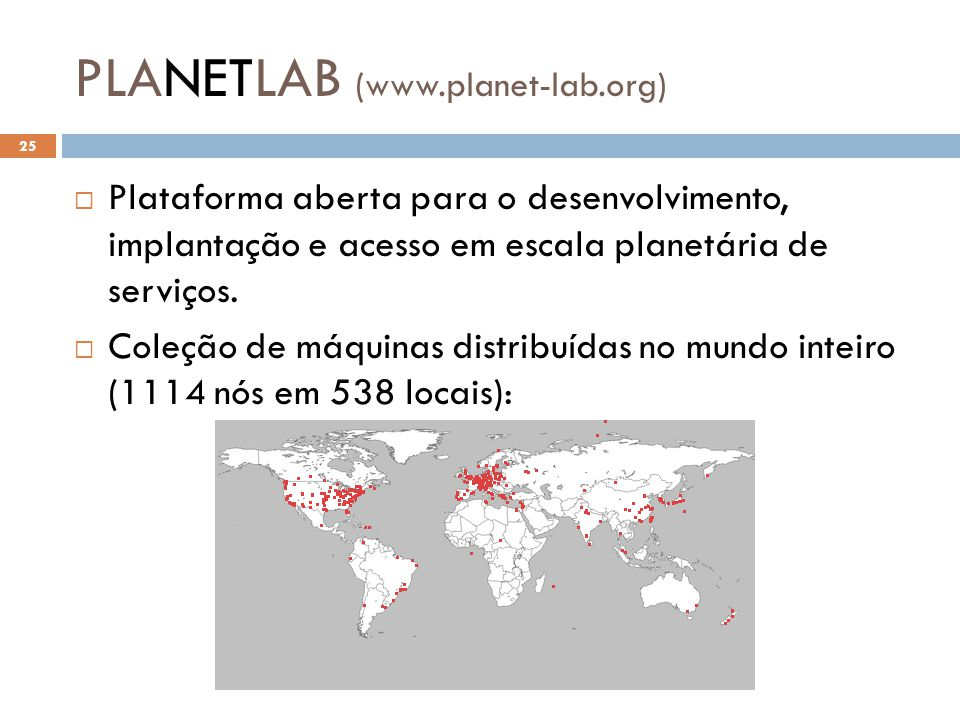 PLANETLAB (www.planet-lab.org)