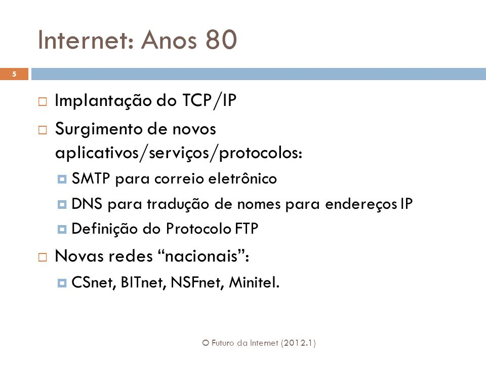 Internet: Anos 80 Implantação do TCP/IP