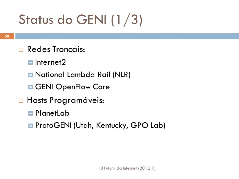 Status do GENI (1/3) Redes Troncais: Hosts Programáveis: Internet2