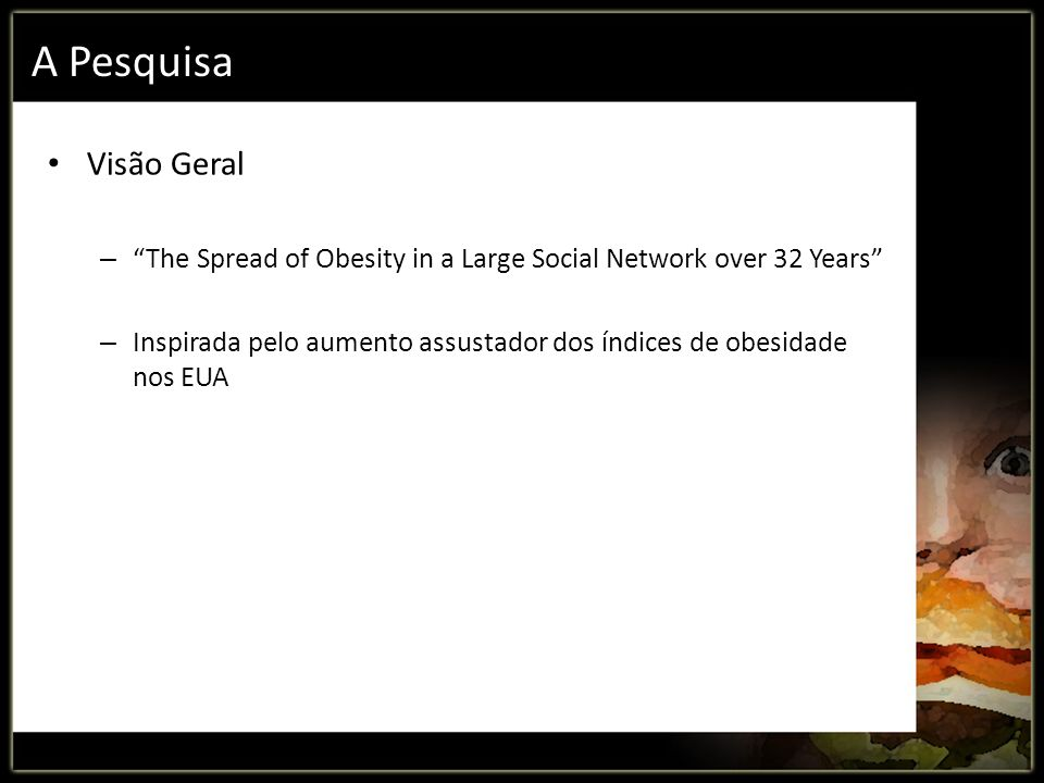 A Pesquisa Visão Geral. The Spread of Obesity in a Large Social Network over 32 Years