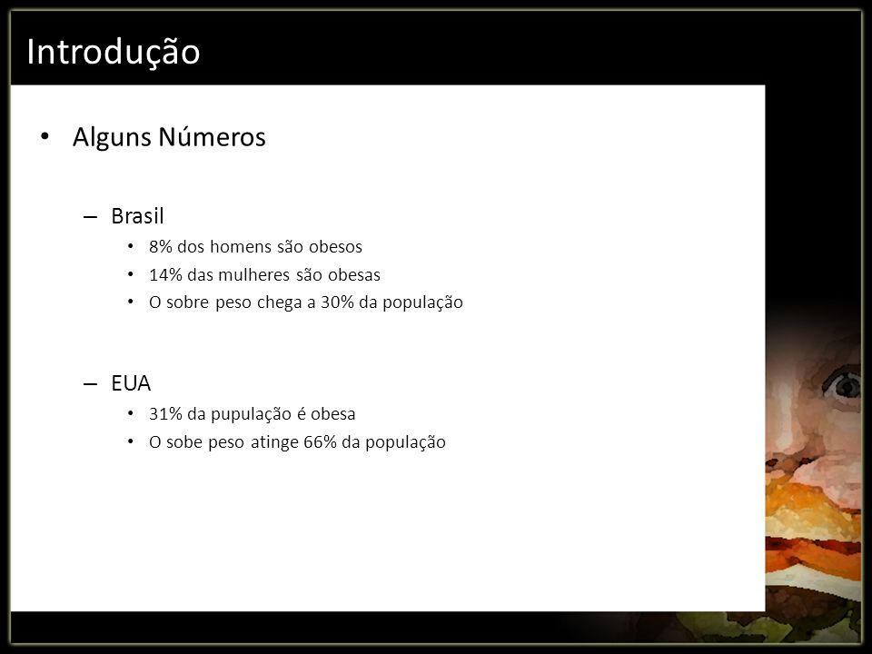 Introdução Alguns Números Brasil EUA 8% dos homens são obesos