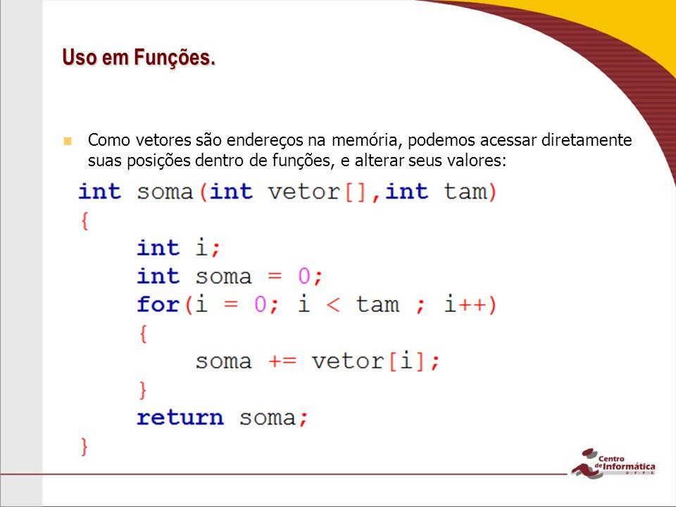 Uso em Funções. Como vetores são endereços na memória, podemos acessar diretamente suas posições dentro de funções, e alterar seus valores: