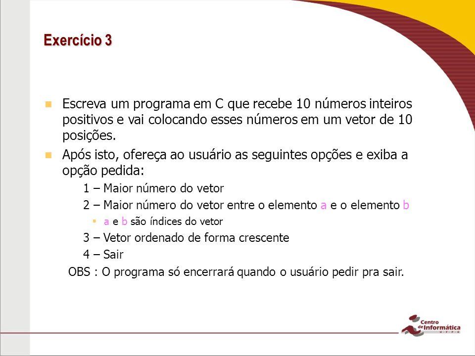 Exercício 3 Escreva um programa em C que recebe 10 números inteiros positivos e vai colocando esses números em um vetor de 10 posições.