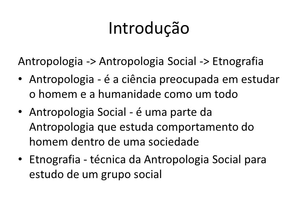 Introdução Antropologia -> Antropologia Social -> Etnografia