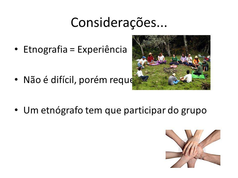 Considerações... Etnografia = Experiência