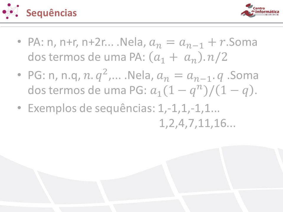 Exemplos de sequências: 1,-1,1,-1,1... 1,2,4,7,11,16...