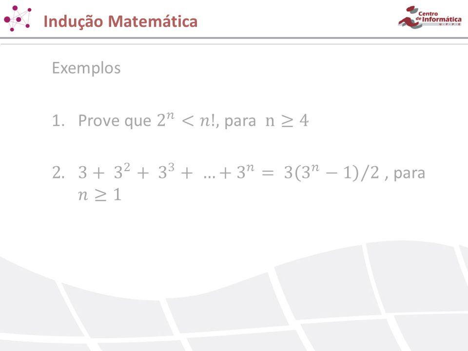 Indução Matemática Exemplos. Prove que 2 𝑛 <𝑛!, para n≥4.