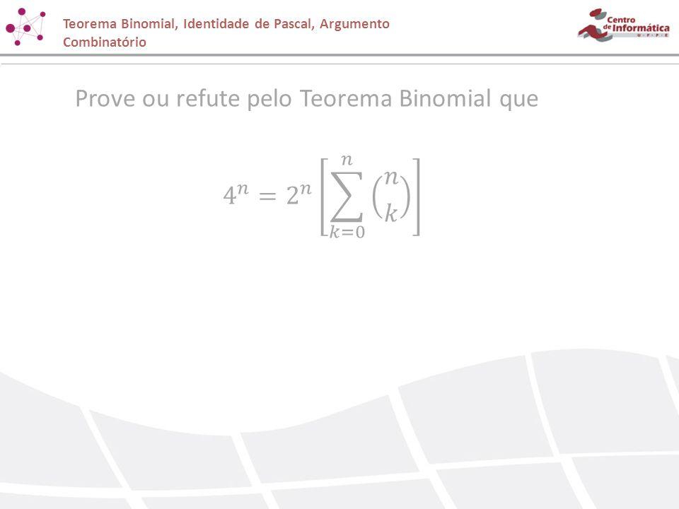 Prove ou refute pelo Teorema Binomial que 4 𝑛 = 2 𝑛 𝑘=0 𝑛 𝑛 𝑘