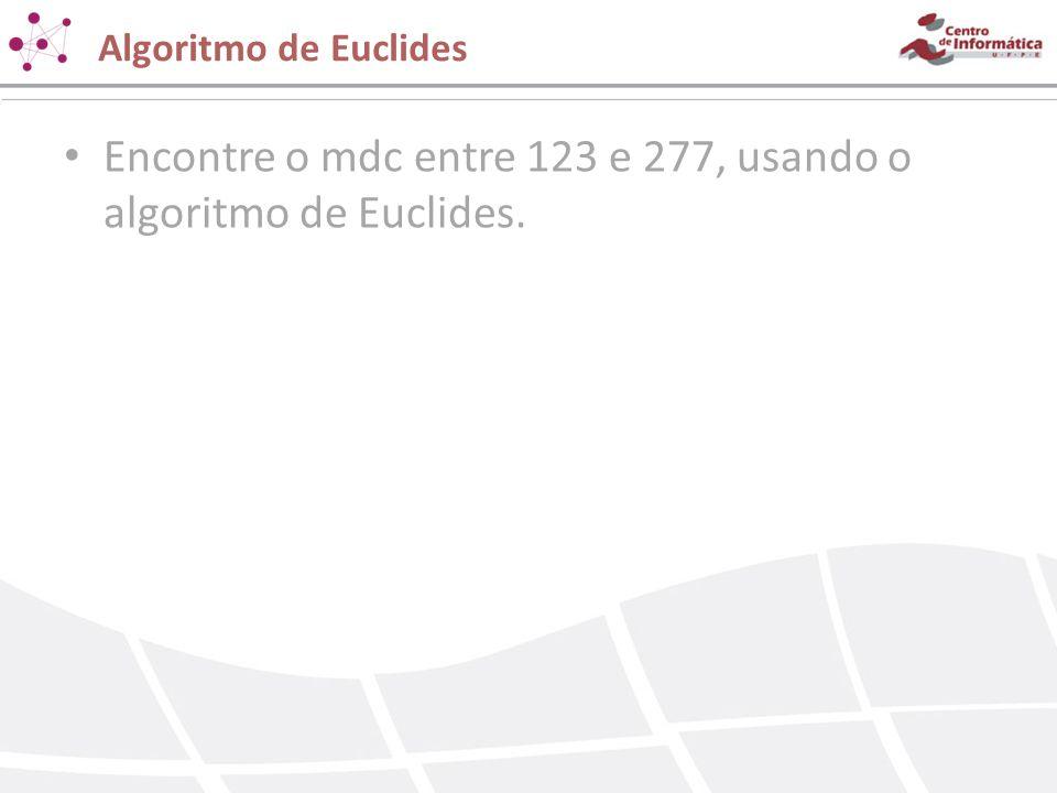 Encontre o mdc entre 123 e 277, usando o algoritmo de Euclides.