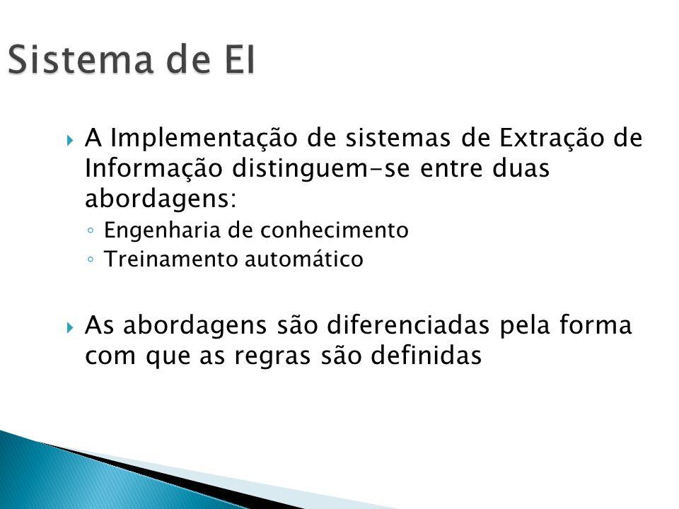 Sistema de EI A Implementação de sistemas de Extração de Informação distinguem-se entre duas abordagens: