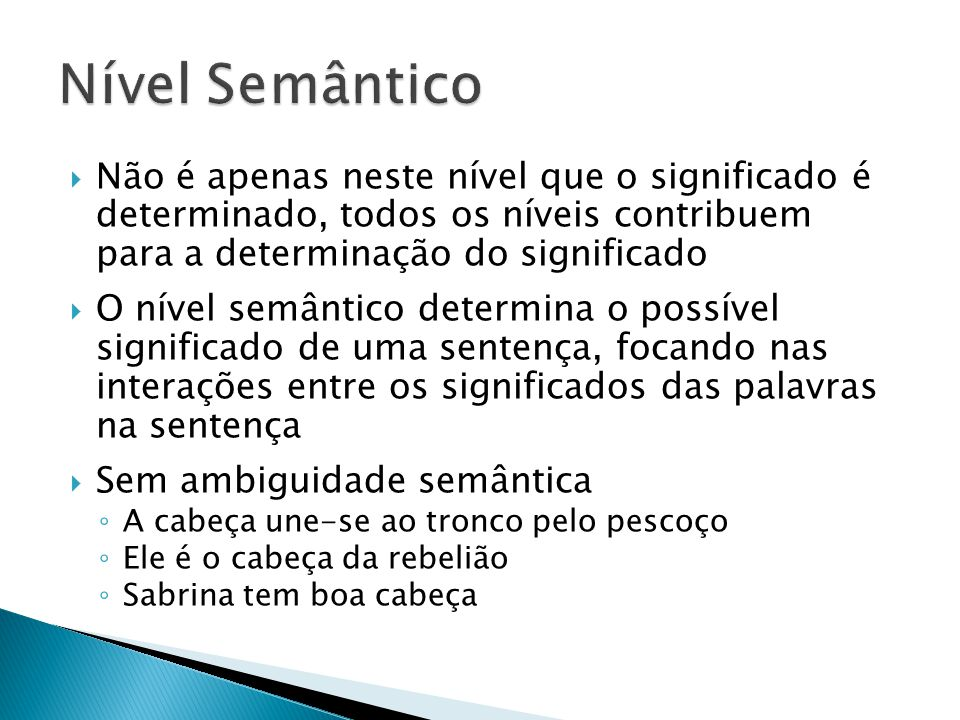 Nível Semântico Não é apenas neste nível que o significado é determinado, todos os níveis contribuem para a determinação do significado.