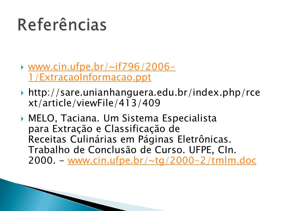 Referências www.cin.ufpe.br/~if796/2006- 1/ExtracaoInformacao.ppt