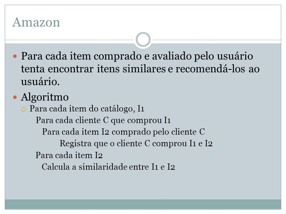 Amazon Para cada item comprado e avaliado pelo usuário tenta encontrar itens similares e recomendá-los ao usuário.