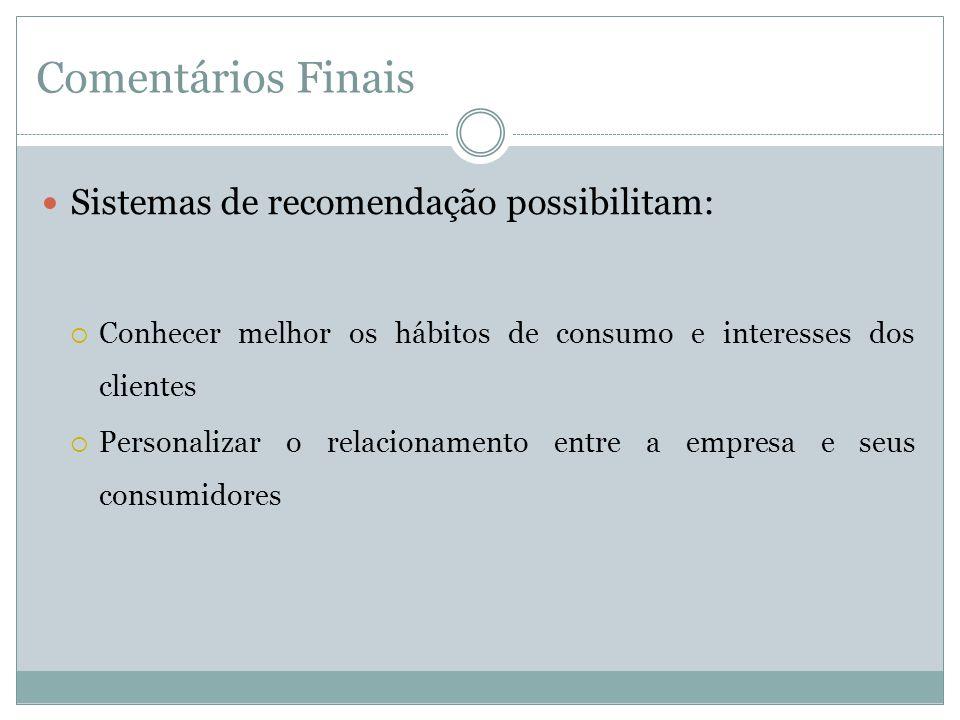 Comentários Finais Sistemas de recomendação possibilitam: