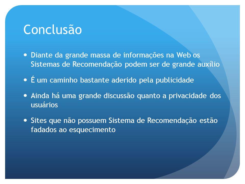 Conclusão Diante da grande massa de informações na Web os Sistemas de Recomendação podem ser de grande auxílio.