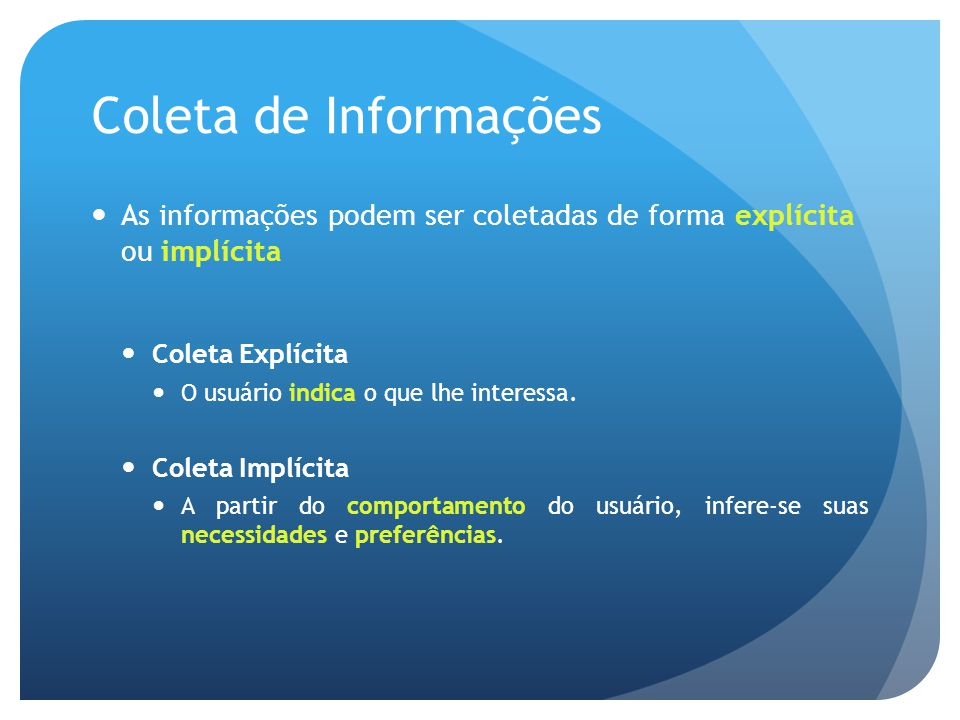 Coleta de Informações As informações podem ser coletadas de forma explícita ou implícita. Coleta Explícita.