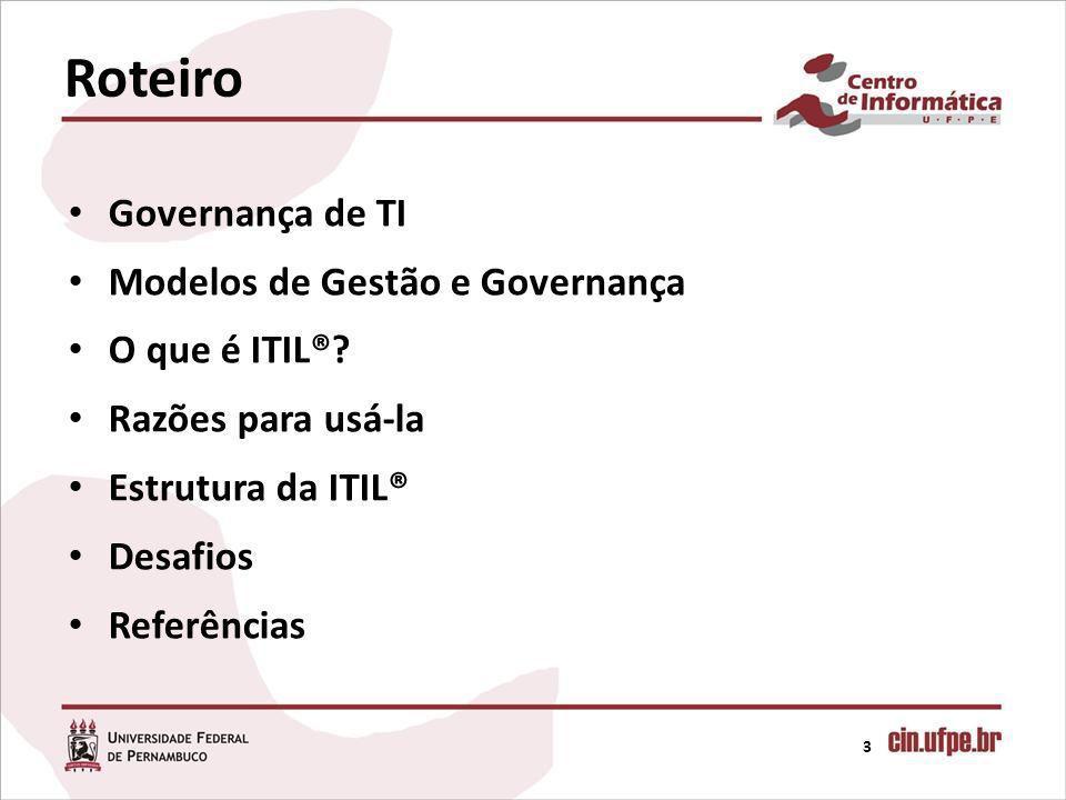 Roteiro Governança de TI Modelos de Gestão e Governança O que é ITIL®