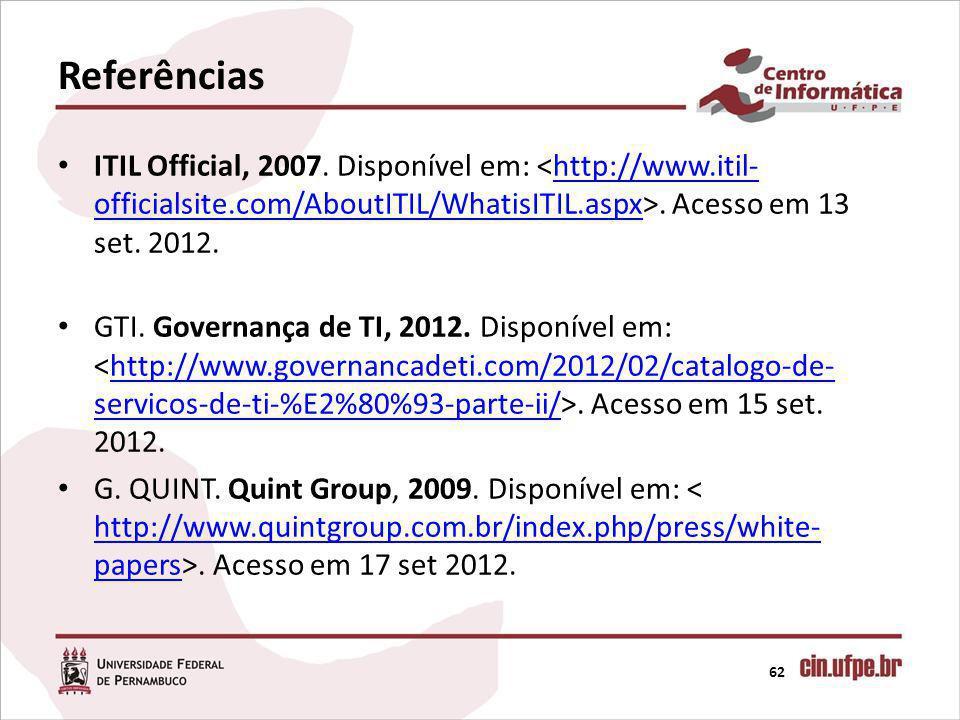 Referências ITIL Official, 2007. Disponível em: <http://www.itil-officialsite.com/AboutITIL/WhatisITIL.aspx>. Acesso em 13 set. 2012.