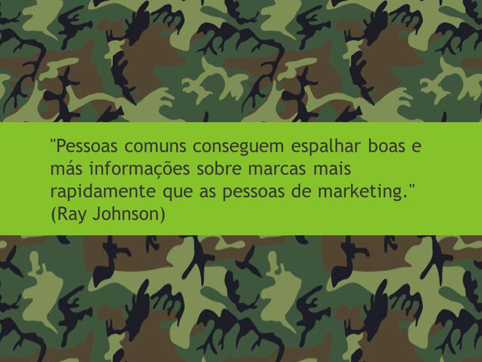 Pessoas comuns conseguem espalhar boas e más informações sobre marcas mais rapidamente que as pessoas de marketing. (Ray Johnson)