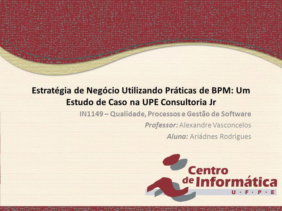 Estratégia de Negócio Utilizando Práticas de BPM: Um Estudo de Caso na UPE Consultoria Jr