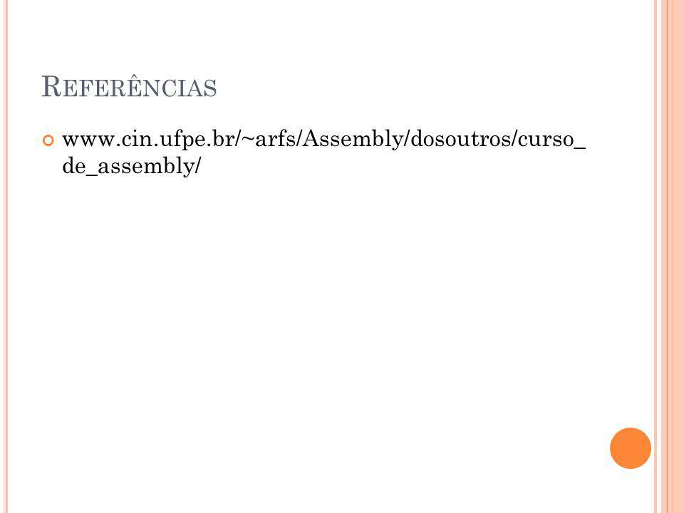 Referências www.cin.ufpe.br/~arfs/Assembly/dosoutros/curso_ de_assembly/