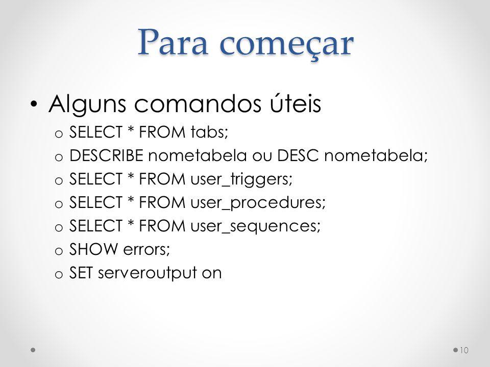 Para começar Alguns comandos úteis SELECT * FROM tabs;
