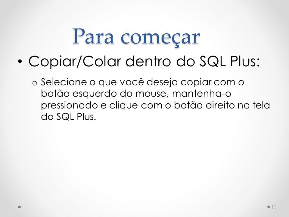 Para começar Copiar/Colar dentro do SQL Plus: