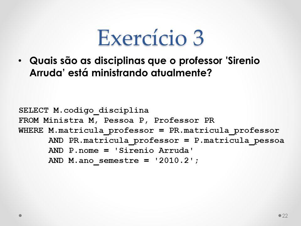 Exercício 3 Quais são as disciplinas que o professor Sirenio Arruda' está ministrando atualmente SELECT M.codigo_disciplina.