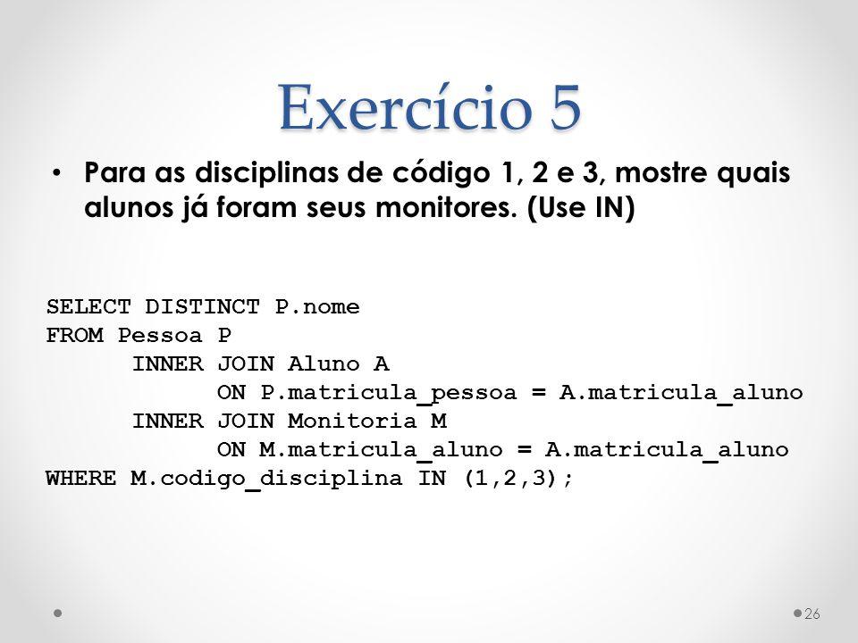 Exercício 5 Para as disciplinas de código 1, 2 e 3, mostre quais alunos já foram seus monitores. (Use IN)