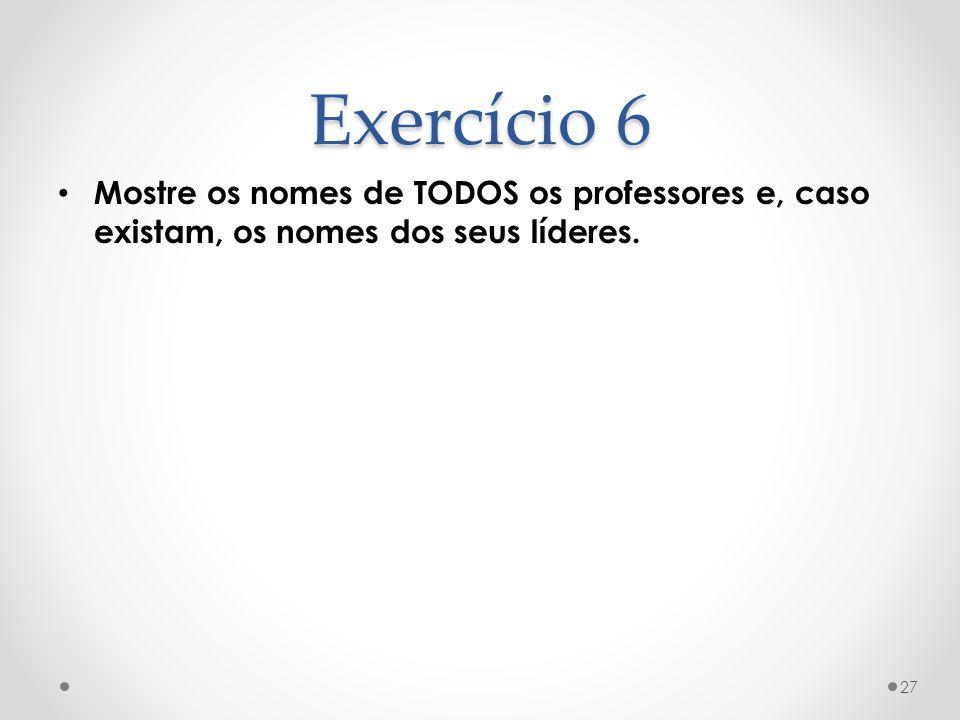 Exercício 6 Mostre os nomes de TODOS os professores e, caso existam, os nomes dos seus líderes.