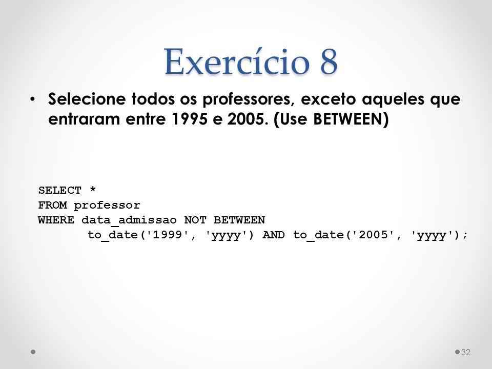 Exercício 8 Selecione todos os professores, exceto aqueles que entraram entre 1995 e 2005. (Use BETWEEN)