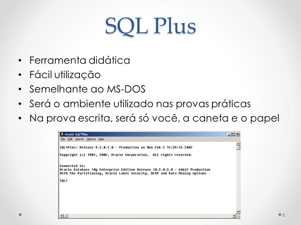 SQL Plus Ferramenta didática Fácil utilização Semelhante ao MS-DOS