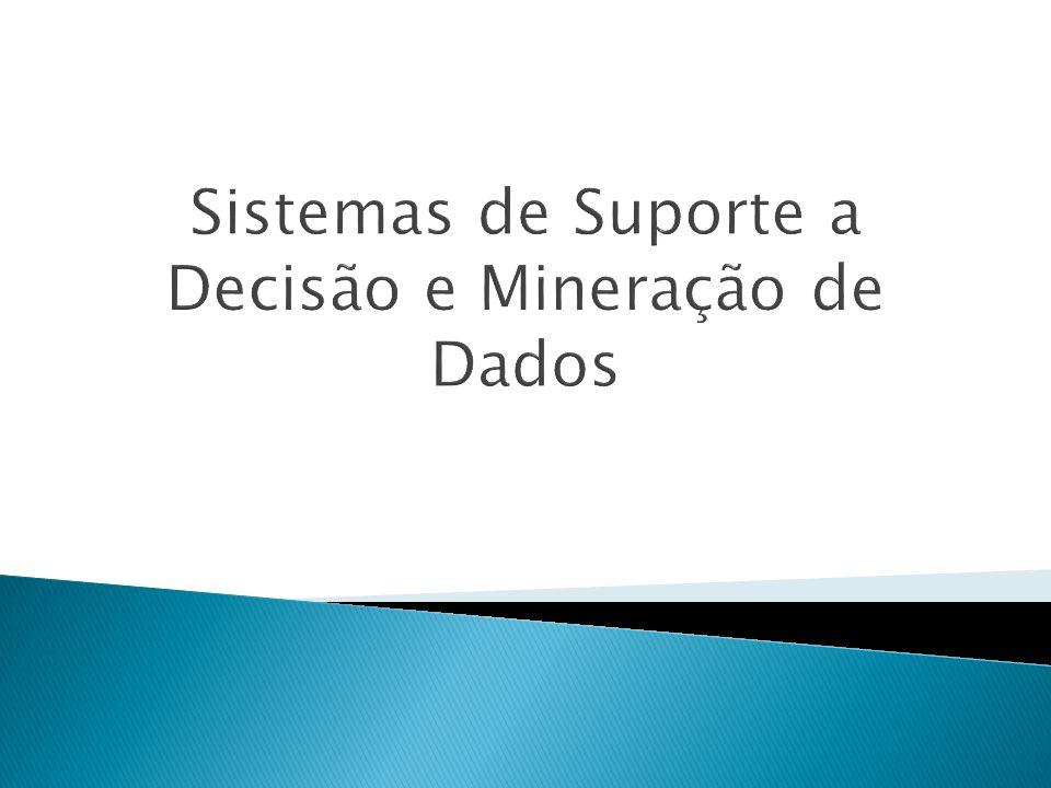 Sistemas de Suporte a Decisão e Mineração de Dados