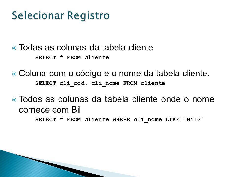 Selecionar Registro Todas as colunas da tabela cliente