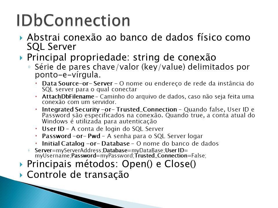 IDbConnection Abstrai conexão ao banco de dados físico como SQL Server