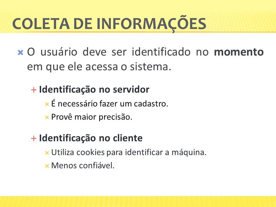Coleta de informações O usuário deve ser identificado no momento em que ele acessa o sistema. Identificação no servidor.