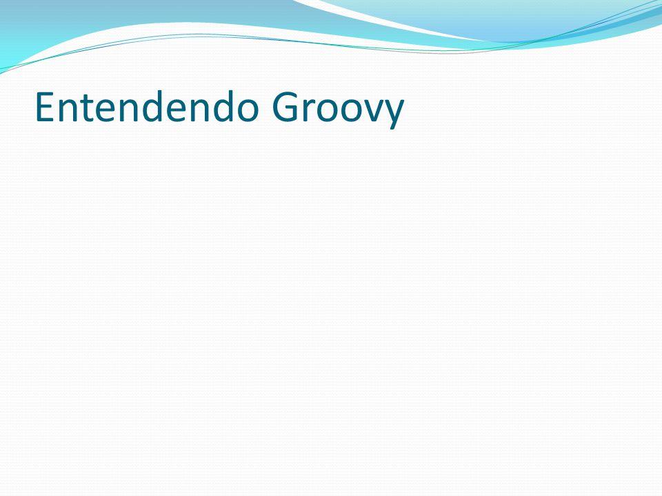 Entendendo Groovy