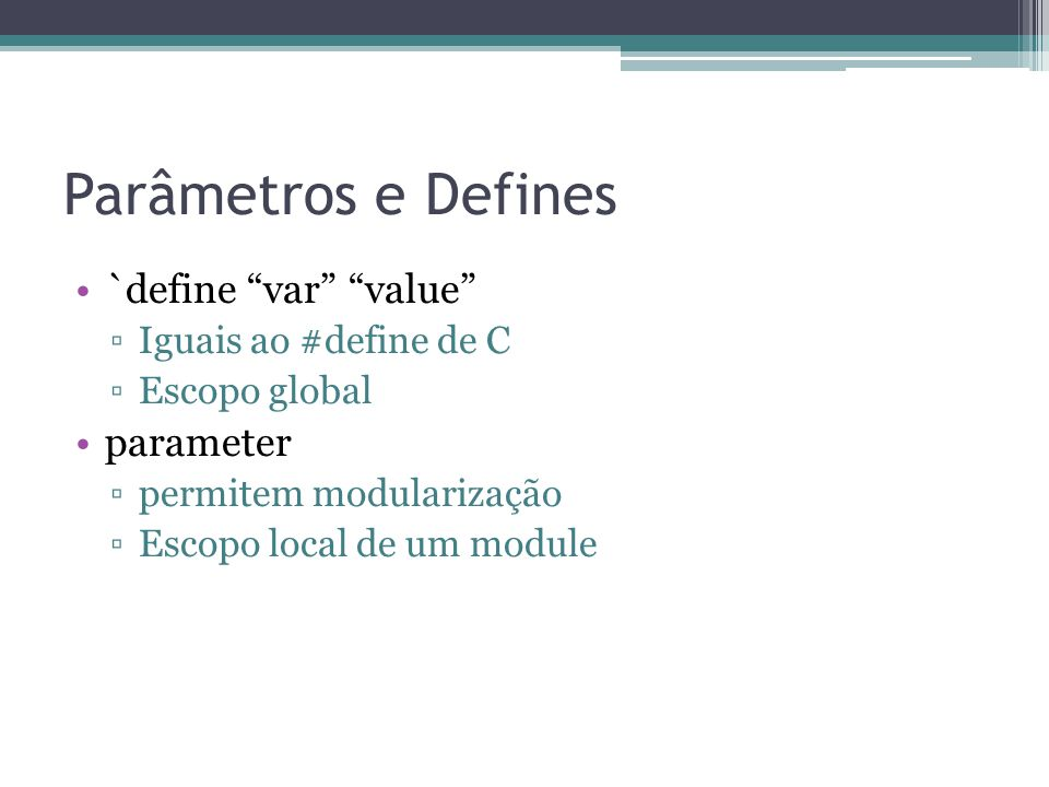 Parâmetros e Defines `define var value parameter