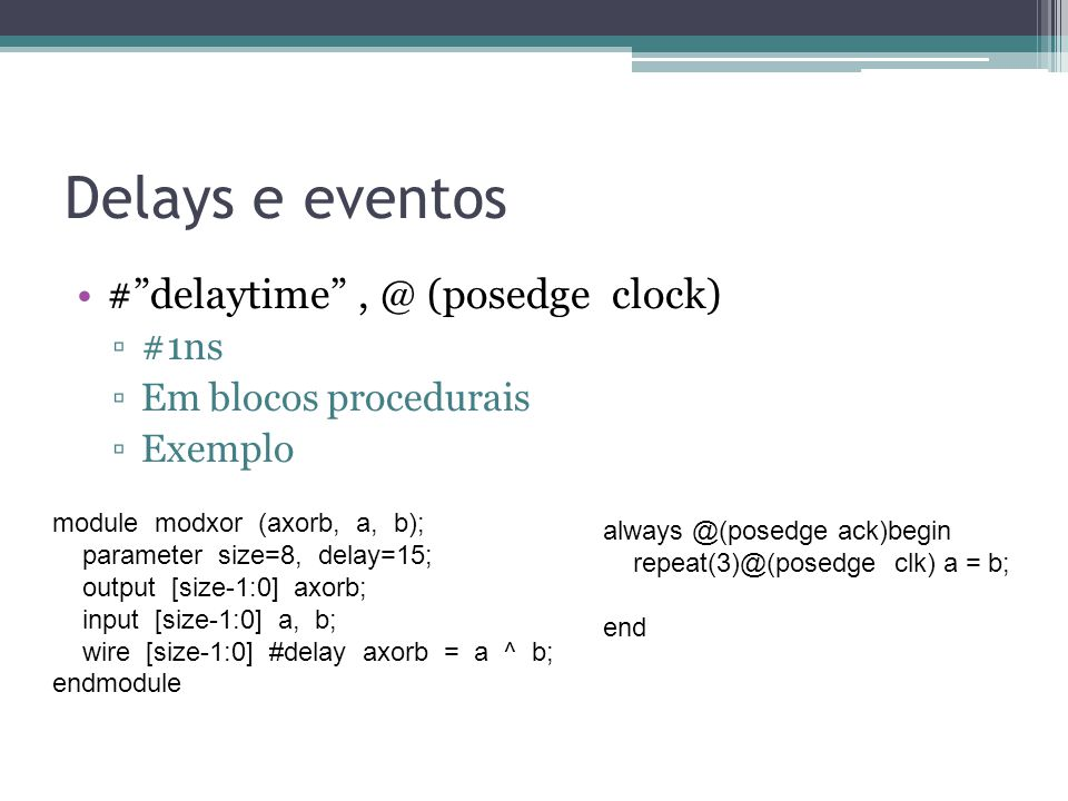 Delays e eventos # delaytime , @ (posedge clock) #1ns