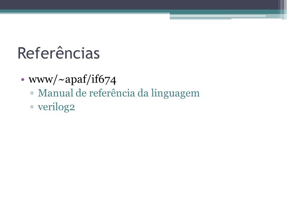 Referências www/~apaf/if674 Manual de referência da linguagem verilog2