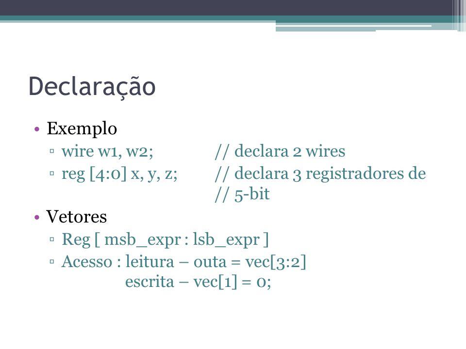 Declaração Exemplo Vetores wire w1, w2; // declara 2 wires