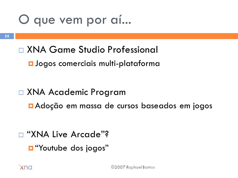 O que vem por aí... XNA Game Studio Professional XNA Academic Program