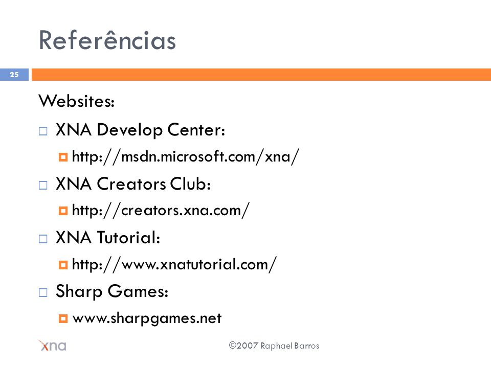 Referências Websites: XNA Develop Center: XNA Creators Club: