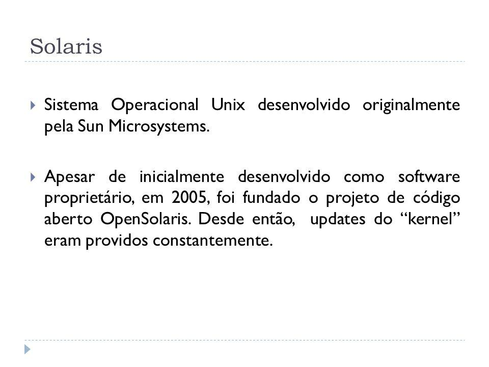 Solaris Sistema Operacional Unix desenvolvido originalmente pela Sun Microsystems.