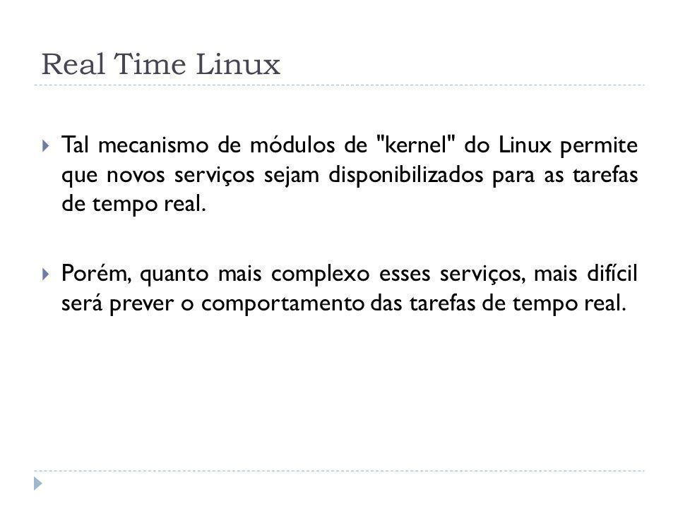 Real Time Linux Tal mecanismo de módulos de kernel do Linux permite que novos serviços sejam disponibilizados para as tarefas de tempo real.