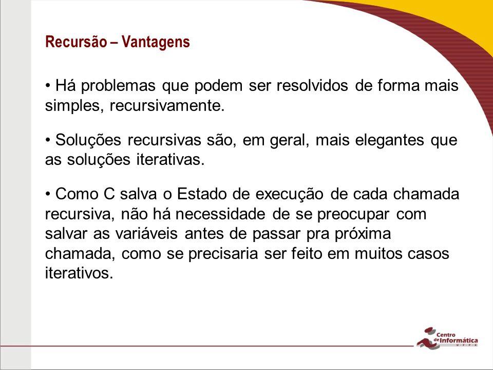 Recursão – Vantagens • Há problemas que podem ser resolvidos de forma mais simples, recursivamente.